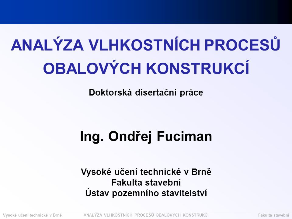 Vysoké učení technické v BrněFakulta stavebníANALÝZA VLHKOSTNÍCH PROCESŮ OBALOVÝCH KONSTRUKCÍ Zpřístupnit výpočtový program v uživatelském prostředí.