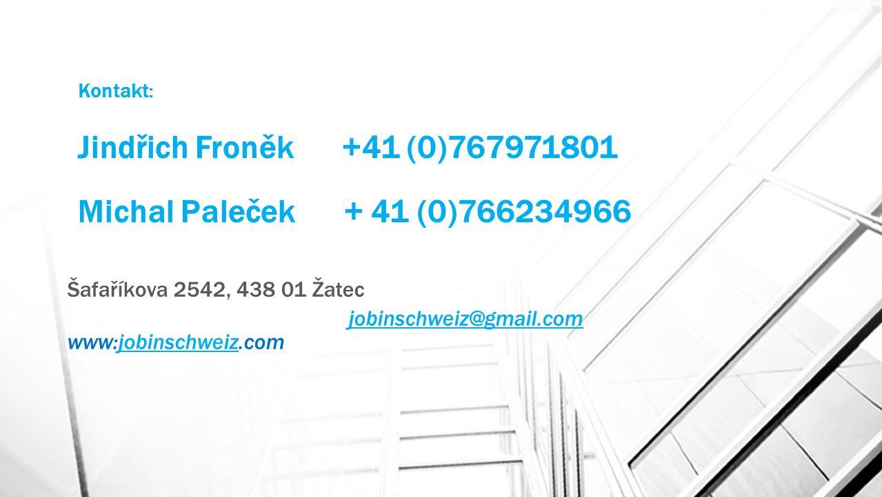 Kontakt: Jindřich Froněk +41 (0)767971801 Michal Paleček + 41 (0)766234966 Šafaříkova 2542, 438 01 Žatec jobinschweiz@gmail.com www:jobinschweiz.comjo