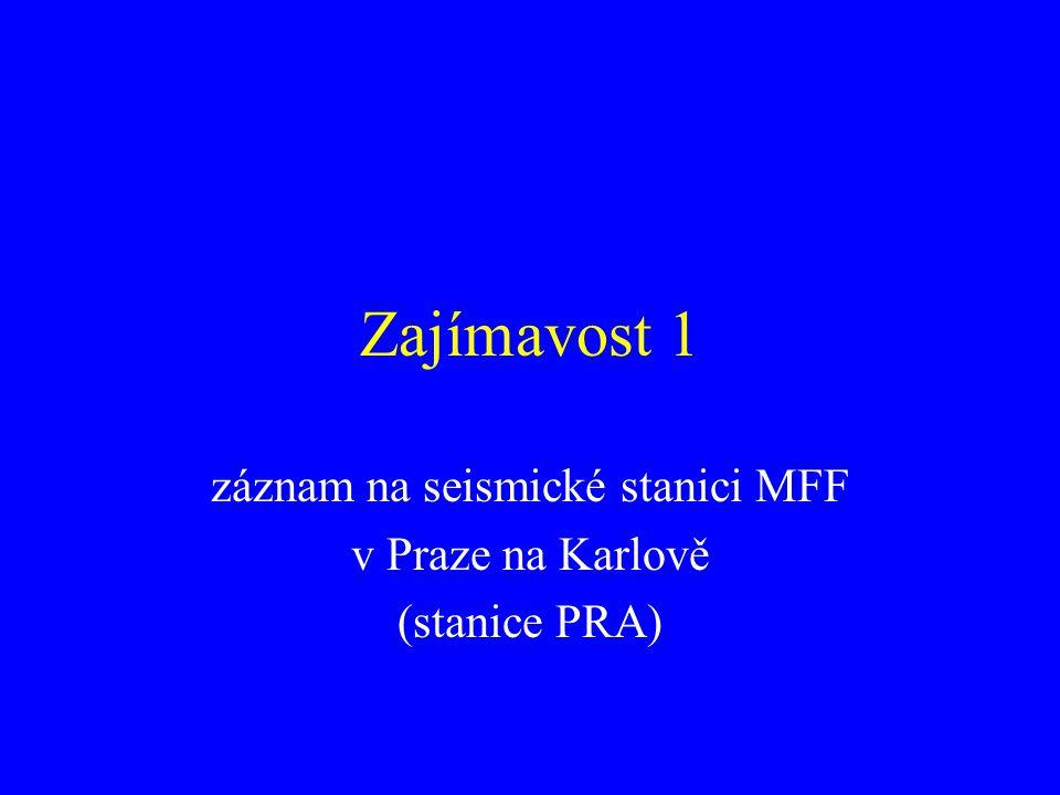 Zajímavost 1 záznam na seismické stanici MFF v Praze na Karlově (stanice PRA)