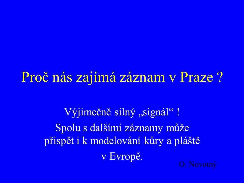 """Proč nás zajímá záznam v Praze ? Výjimečně silný """"signál"""" ! Spolu s dalšími záznamy může přispět i k modelování kůry a pláště v Evropě. O. Novotný"""
