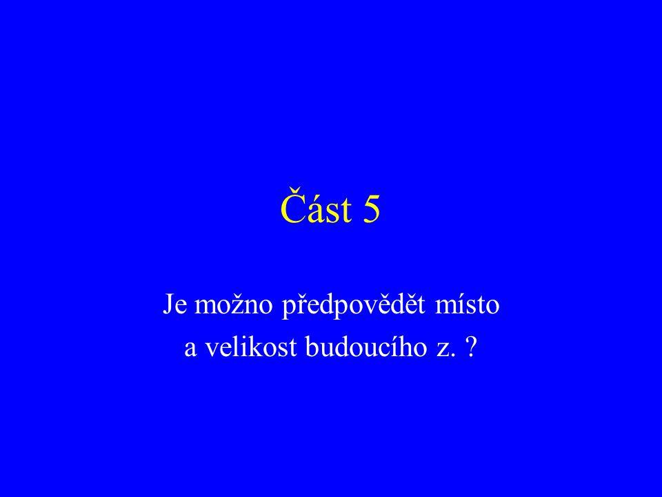 Část 5 Je možno předpovědět místo a velikost budoucího z. ?