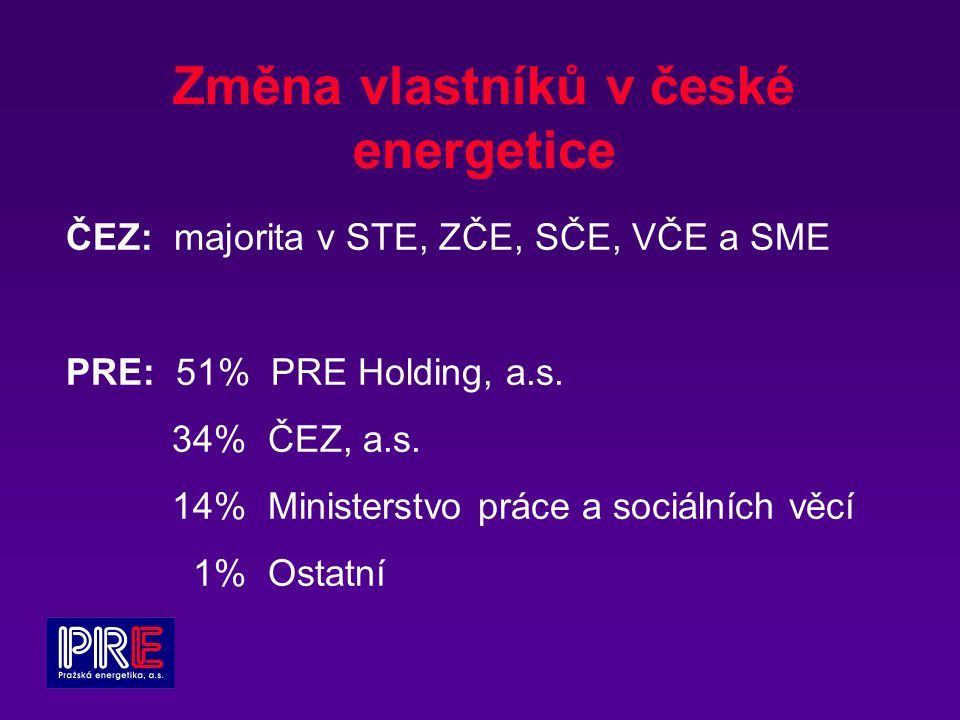 Změna vlastníků v české energetice ČEZ: majorita v STE, ZČE, SČE, VČE a SME PRE: 51% PRE Holding, a.s.