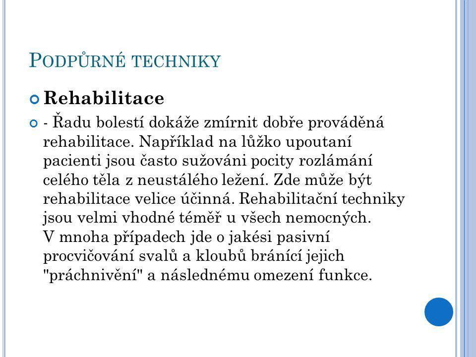 P ODPŮRNÉ TECHNIKY Rehabilitace - Řadu bolestí dokáže zmírnit dobře prováděná rehabilitace.