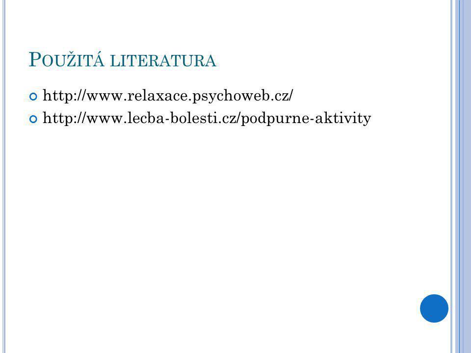 P OUŽITÁ LITERATURA http://www.relaxace.psychoweb.cz/ http://www.lecba-bolesti.cz/podpurne-aktivity