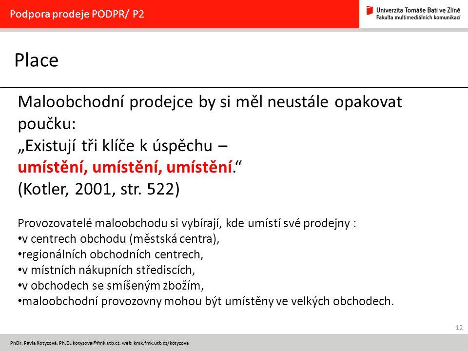 12 PhDr. Pavla Kotyzová, Ph.D.,kotyzova@fmk.utb.cz, web: kmk.fmk.utb.cz/kotyzova Place Podpora prodeje PODPR/ P2 Maloobchodní prodejce by si měl neust