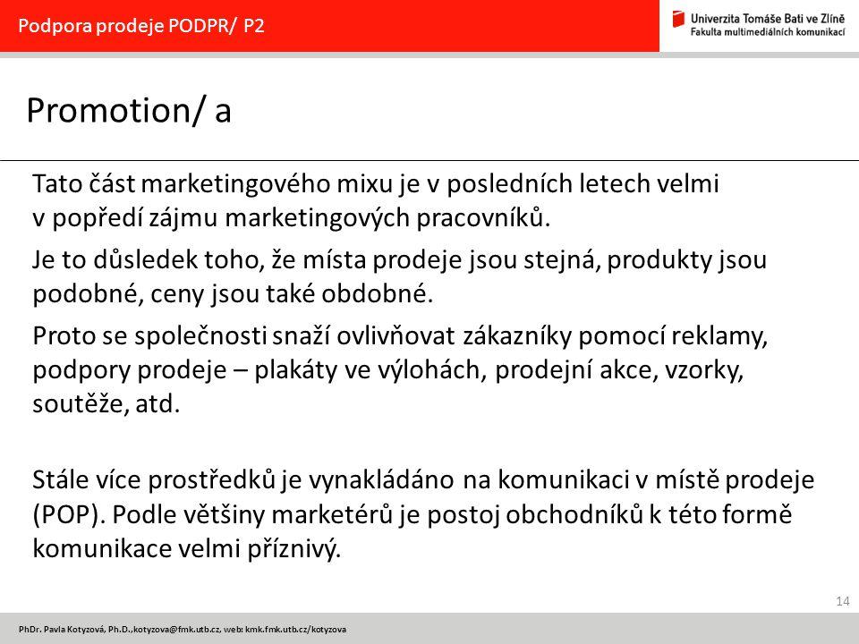 14 PhDr. Pavla Kotyzová, Ph.D.,kotyzova@fmk.utb.cz, web: kmk.fmk.utb.cz/kotyzova Promotion/ a Podpora prodeje PODPR/ P2 Tato část marketingového mixu