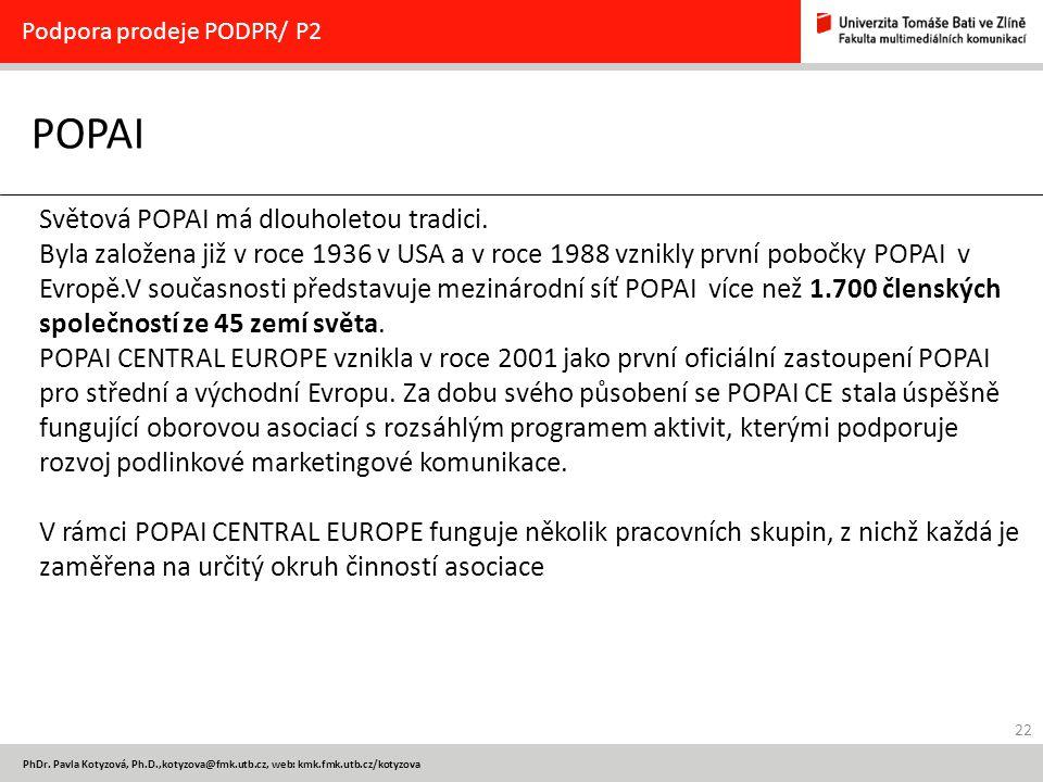 22 PhDr. Pavla Kotyzová, Ph.D.,kotyzova@fmk.utb.cz, web: kmk.fmk.utb.cz/kotyzova POPAI Podpora prodeje PODPR/ P2 Světová POPAI má dlouholetou tradici.