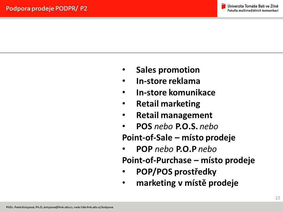 23 PhDr. Pavla Kotyzová, Ph.D.,kotyzova@fmk.utb.cz, web: lide.fmk.utb.cz/kotyzova Podpora prodeje PODPR/ P2 Sales promotion In-store reklama In-store
