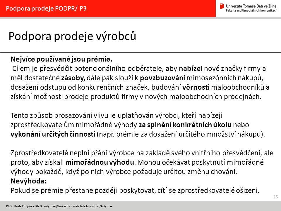 15 PhDr. Pavla Kotyzová, Ph.D.,kotyzova@fmk.utb.cz, web: lide.fmk.utb.cz/kotyzova Podpora prodeje výrobců Podpora prodeje PODPR/ P3 Nejvíce používané