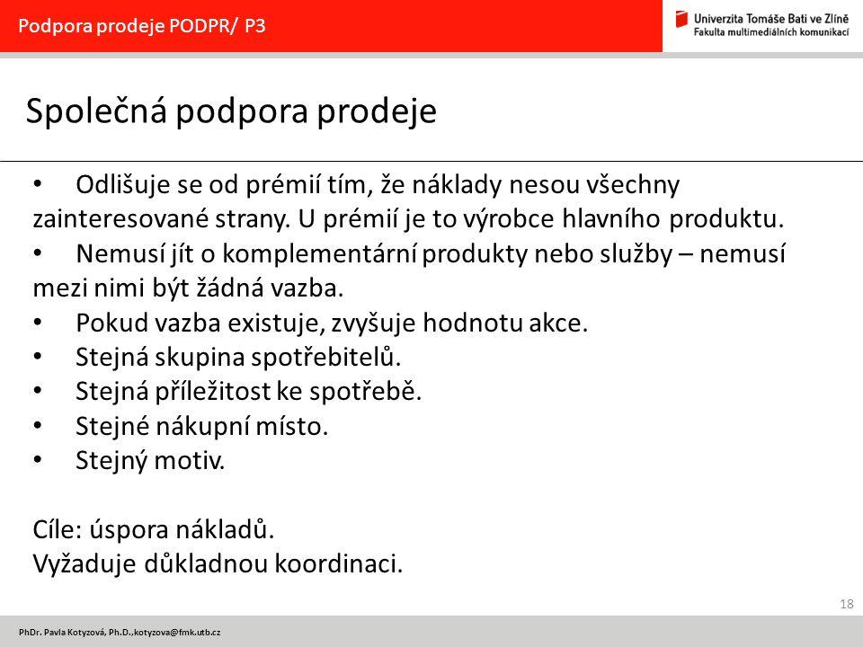 18 PhDr. Pavla Kotyzová, Ph.D.,kotyzova@fmk.utb.cz Společná podpora prodeje Podpora prodeje PODPR/ P3 Odlišuje se od prémií tím, že náklady nesou všec