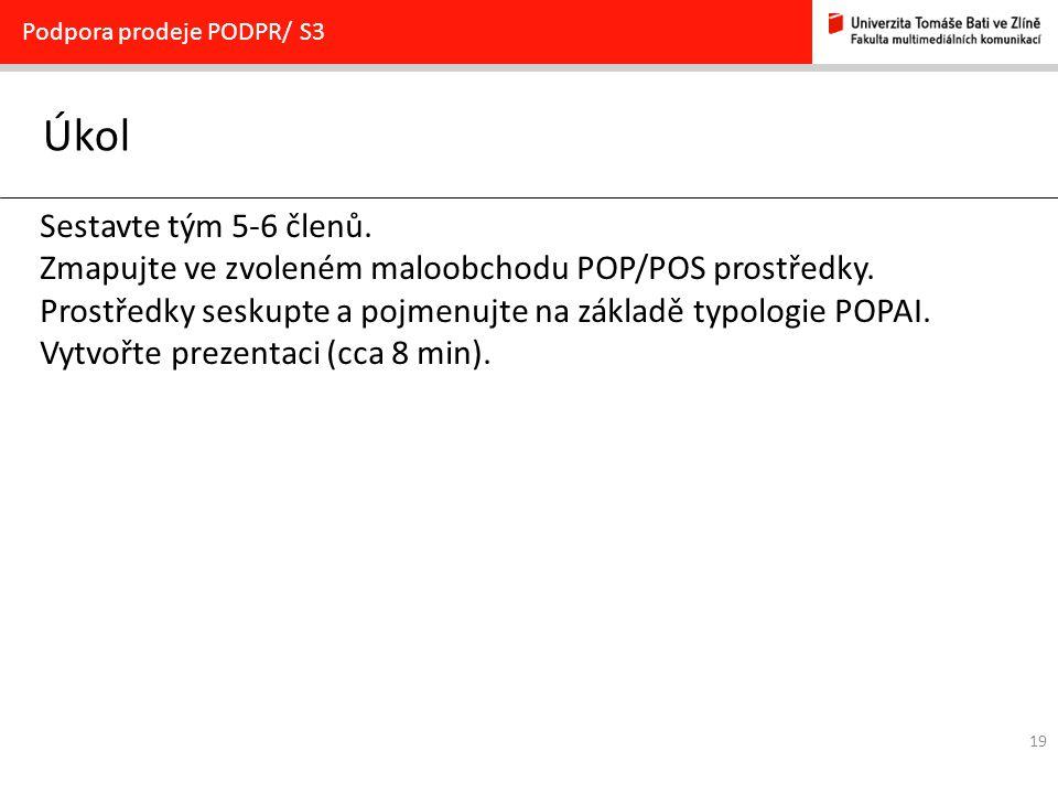 19 Úkol Podpora prodeje PODPR/ S3 Sestavte tým 5-6 členů.