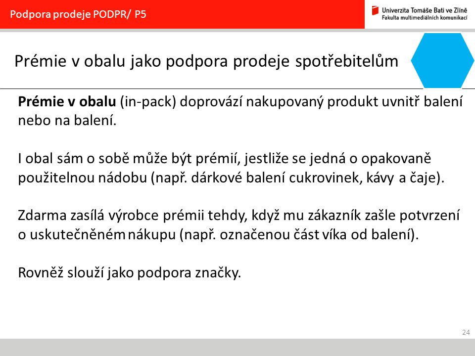 24 Prémie v obalu jako podpora prodeje spotřebitelům Podpora prodeje PODPR/ P5 Prémie v obalu (in-pack) doprovází nakupovaný produkt uvnitř balení neb