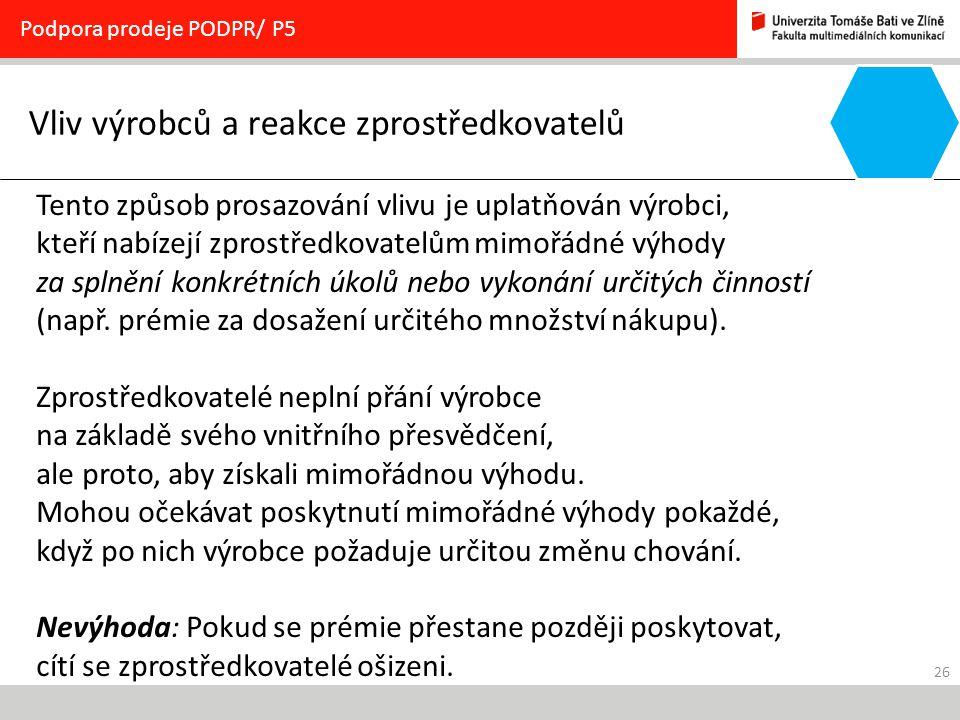 26 Vliv výrobců a reakce zprostředkovatelů Podpora prodeje PODPR/ P5 Tento způsob prosazování vlivu je uplatňován výrobci, kteří nabízejí zprostředkov