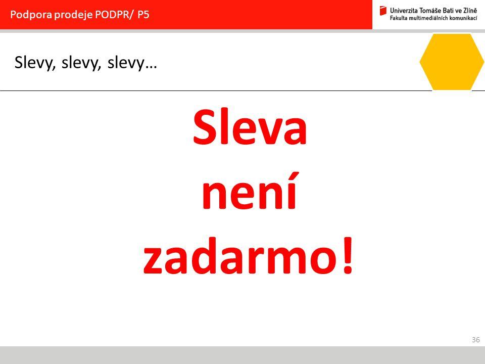 36 Slevy, slevy, slevy… Podpora prodeje PODPR/ P5 Sleva není zadarmo!