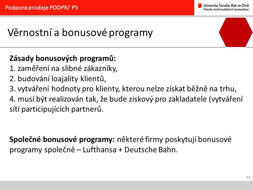 44 Věrnostní a bonusové programy Podpora prodeje PODPR/ P5 Zásady bonusových programů: 1. zaměření na slibné zákazníky, 2. budování loajality klientů,