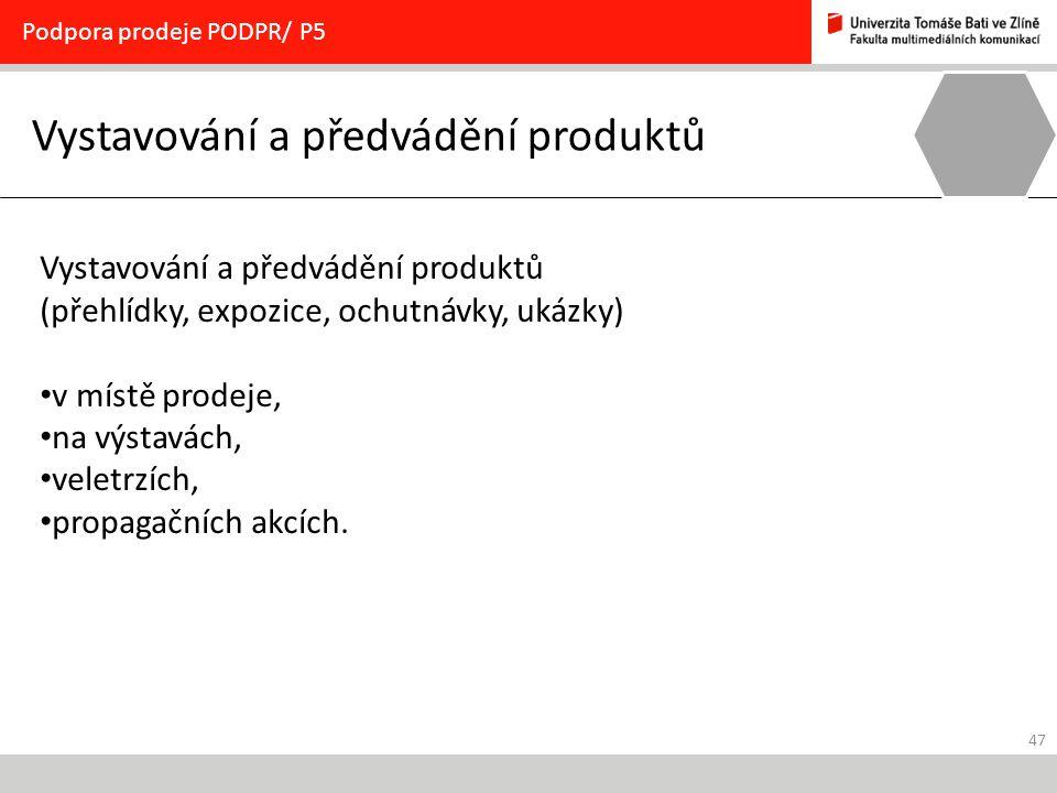 47 Vystavování a předvádění produktů Podpora prodeje PODPR/ P5 Vystavování a předvádění produktů (přehlídky, expozice, ochutnávky, ukázky) v místě pro
