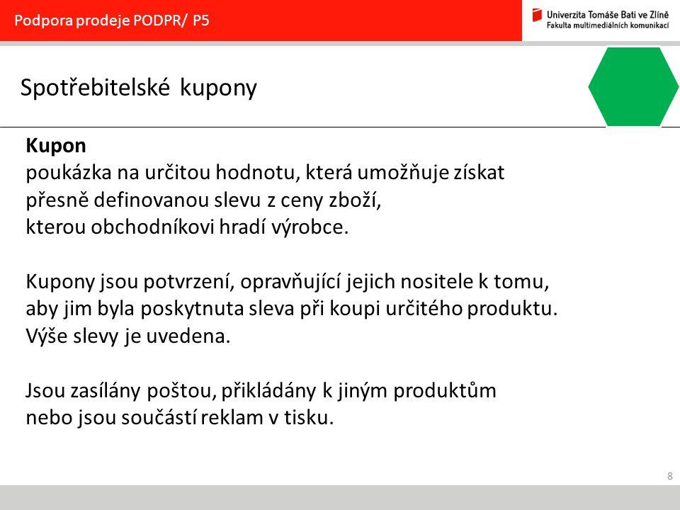 8 Podpora prodeje PODPR/ P5 Kupon poukázka na určitou hodnotu, která umožňuje získat přesně definovanou slevu z ceny zboží, kterou obchodníkovi hradí