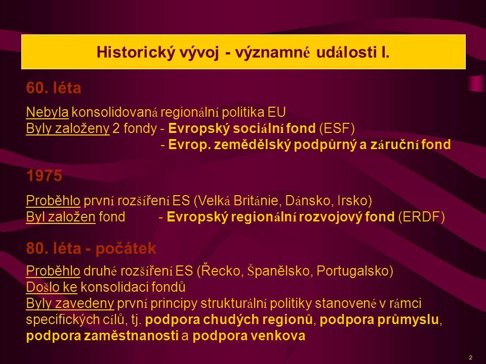 Nebyla konsolidovan á region á ln í politika EU Byly založeny 2 fondy - Evropský soci á ln í fond (ESF) - Evrop.