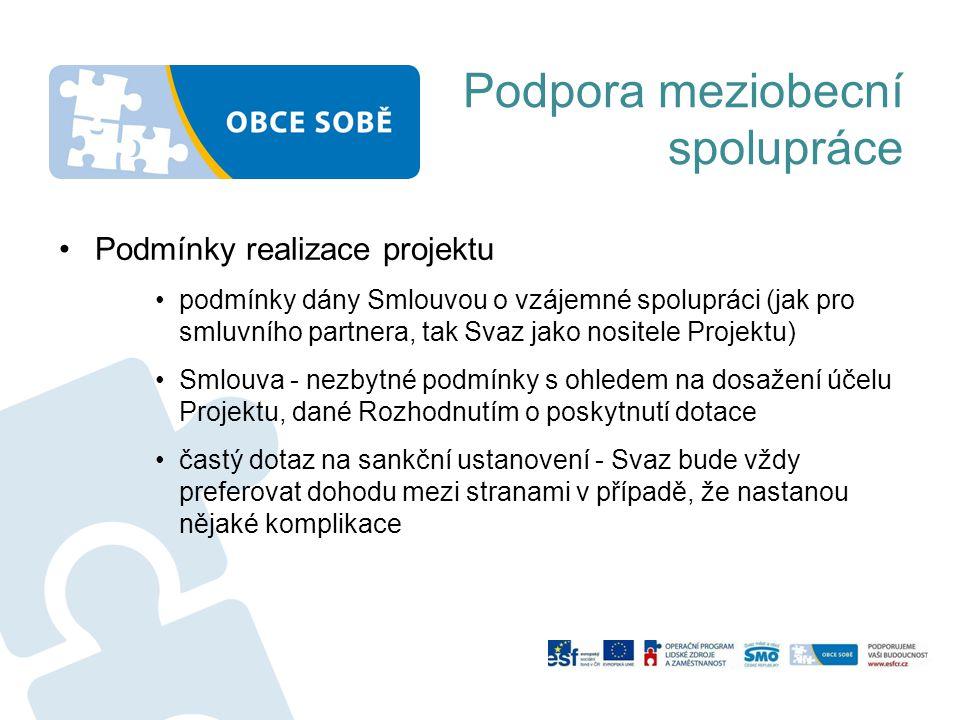 Podpora meziobecní spolupráce Podmínky realizace projektu podmínky dány Smlouvou o vzájemné spolupráci (jak pro smluvního partnera, tak Svaz jako nositele Projektu) Smlouva - nezbytné podmínky s ohledem na dosažení účelu Projektu, dané Rozhodnutím o poskytnutí dotace častý dotaz na sankční ustanovení - Svaz bude vždy preferovat dohodu mezi stranami v případě, že nastanou nějaké komplikace