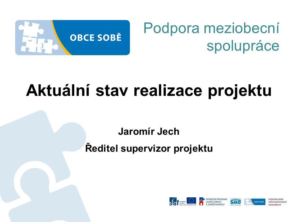 Podpora meziobecní spolupráce Aktuální stav realizace projektu Jaromír Jech Ředitel supervizor projektu