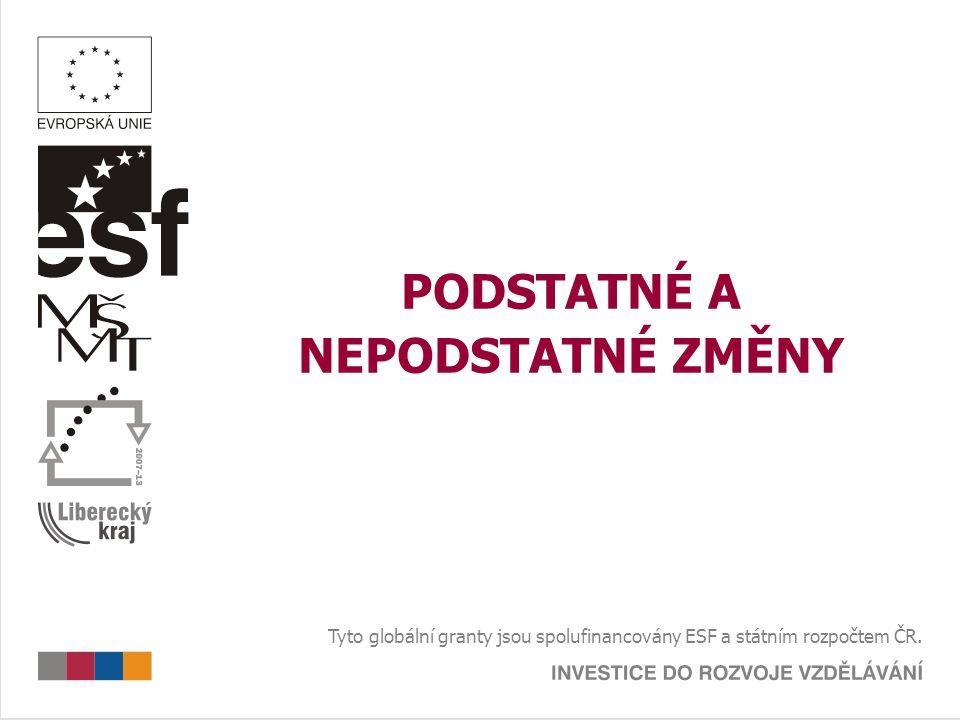 PODSTATNÉ A NEPODSTATNÉ ZMĚNY Tyto globální granty jsou spolufinancovány ESF a státním rozpočtem ČR.
