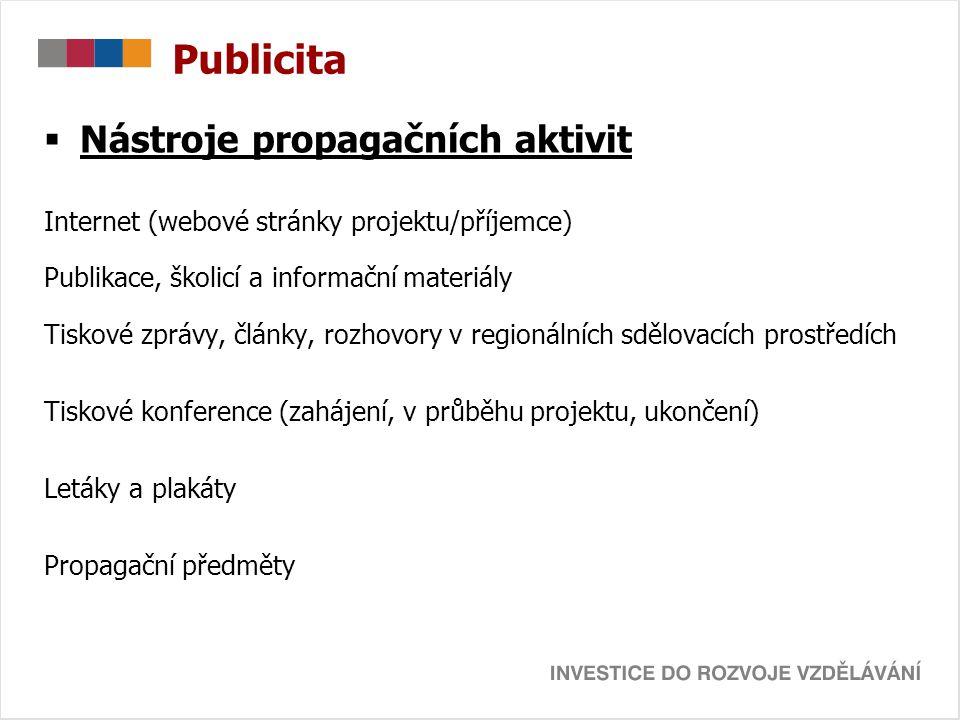 Publicita  Nástroje propagačních aktivit Internet (webové stránky projektu/příjemce) Publikace, školicí a informační materiály Tiskové zprávy, články