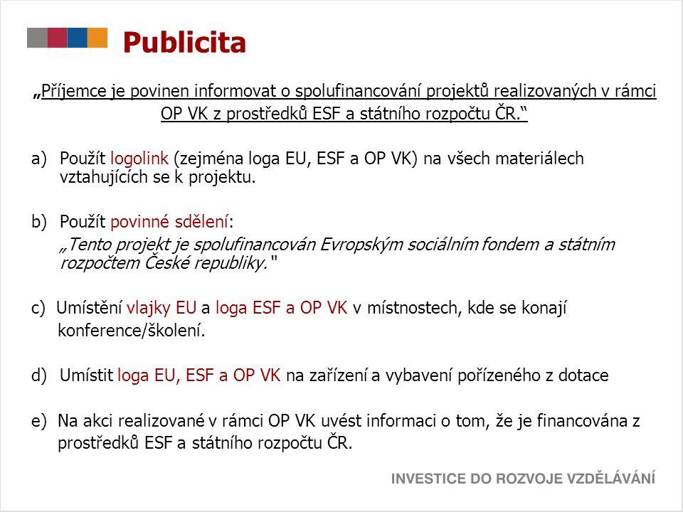"""Publicita """"Příjemce je povinen informovat o spolufinancování projektů realizovaných v rámci OP VK z prostředků ESF a státního rozpočtu ČR."""" a)Použít l"""