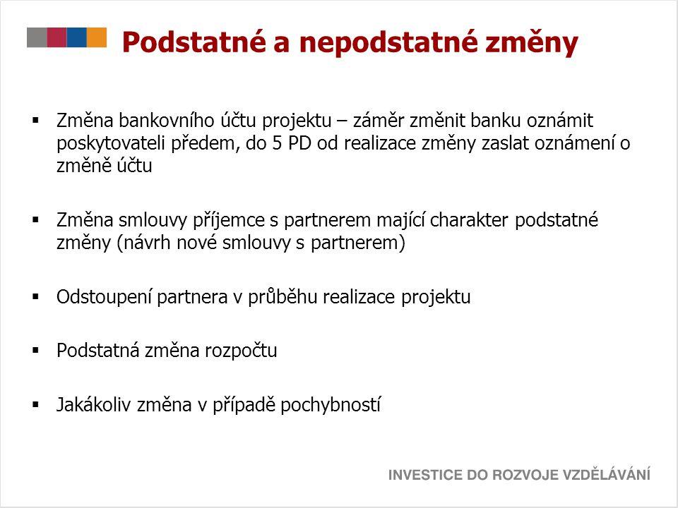 Podstatné a nepodstatné změny  Změna bankovního účtu projektu – záměr změnit banku oznámit poskytovateli předem, do 5 PD od realizace změny zaslat oz