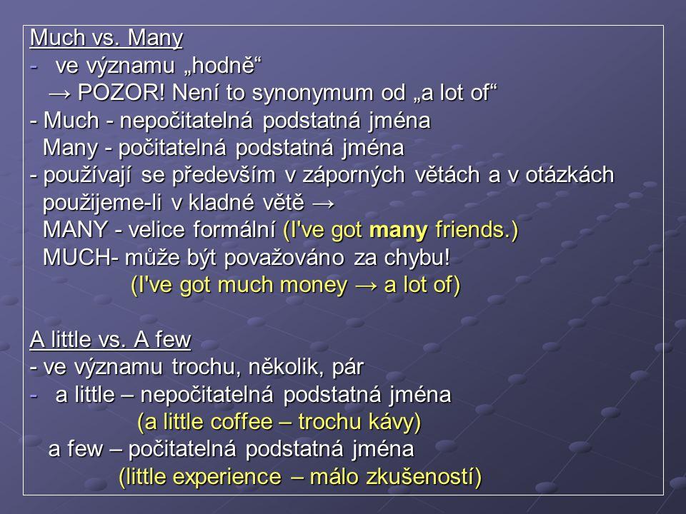 """Much vs. Many -ve významu """"hodně"""" → POZOR! Není to synonymum od """"a lot of"""" → POZOR! Není to synonymum od """"a lot of"""" - Much - nepočitatelná podstatná j"""