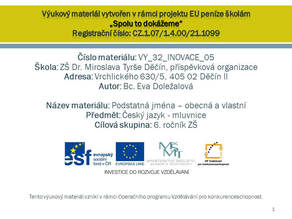 Číslo materiálu: VY_32_INOVACE_05 Škola: ZŠ Dr. Miroslava Tyrše Děčín, příspěvková organizace Adresa: Vrchlického 630/5, 405 02 Děčín II Autor: Bc. Ev