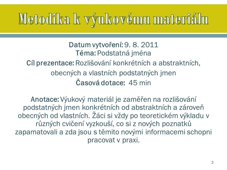 Datum vytvoření: 9. 8. 2011 Téma: Podstatná jména Cíl prezentace: Rozlišování konkrétních a abstraktních, obecných a vlastních podstatných jmen Časová