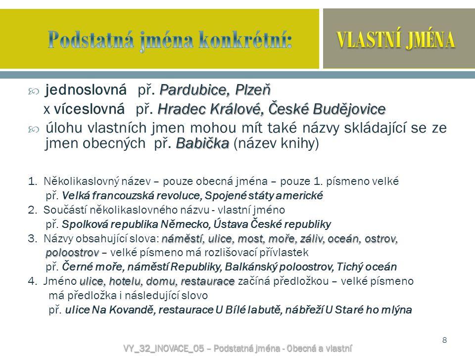 Pardubice, Plzeň  jednoslovná př. Pardubice, Plzeň Hradec Králové, České Budějovice x víceslovná př. Hradec Králové, České Budějovice Babička  úlohu