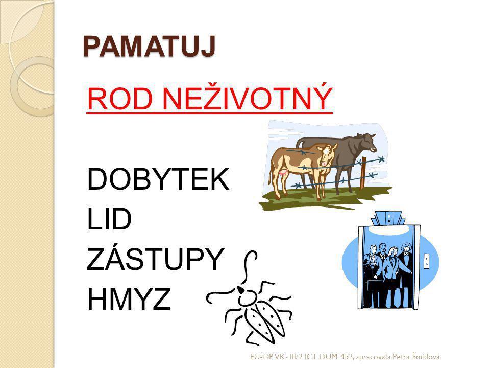 PAMATUJ ROD NEŽIVOTNÝ DOBYTEK LID ZÁSTUPY HMYZ EU-OP VK- III/2 ICT DUM 452, zpracovala Petra Šmídová