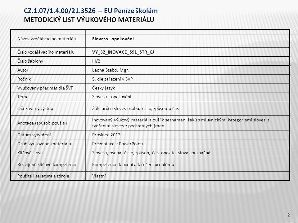 Název vzdělávacího materiáluSlovesa - opakování Číslo vzdělávacího materiáluVY_32_INOVACE_591_5TR_CJ Číslo šablonyIII/2 AutorLeona Szabó, Mgr. Ročník5