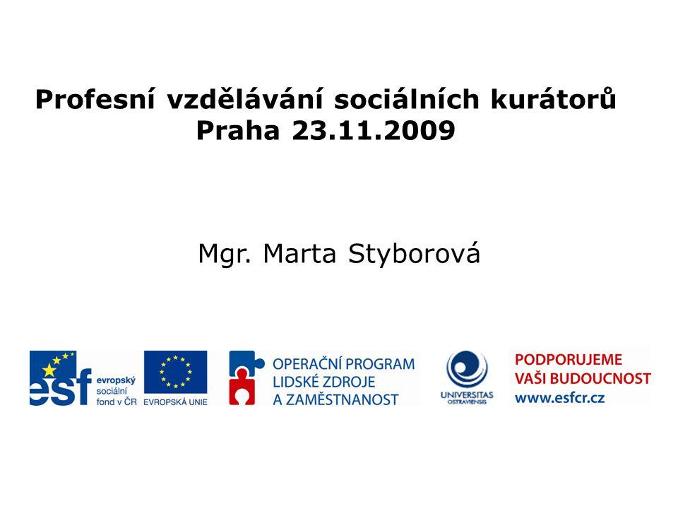 Profesní vzdělávání sociálních kurátorů Praha 23.11.2009 Mgr. Marta Styborová