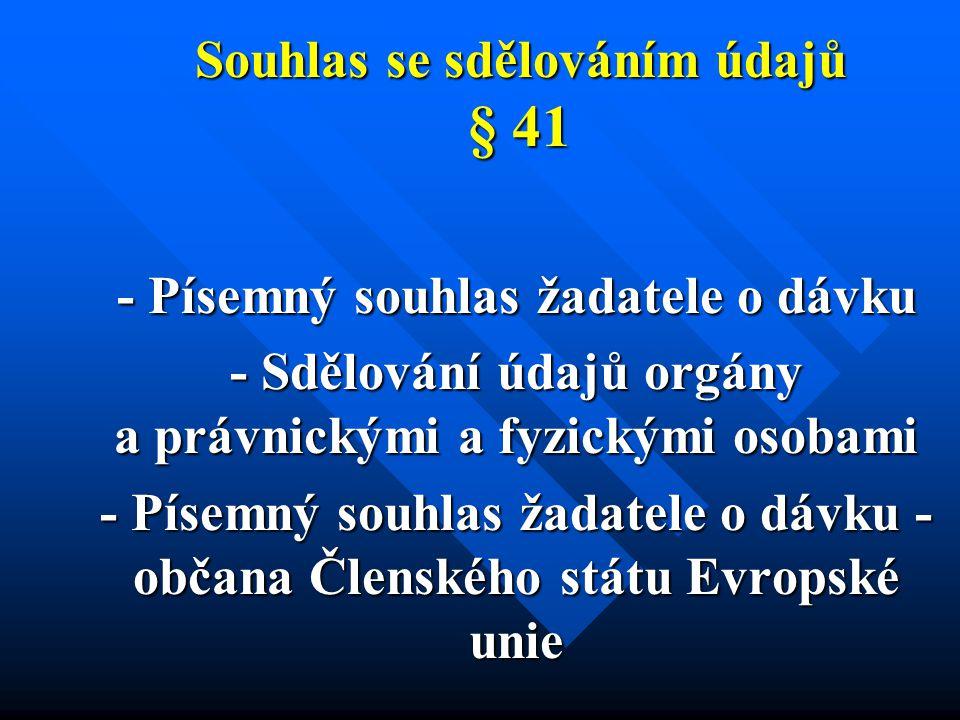 Souhlas se sdělováním údajů § 41 - Písemný souhlas žadatele o dávku - Sdělování údajů orgány a právnickými a fyzickými osobami - Písemný souhlas žadatele o dávku - občana Členského státu Evropské unie