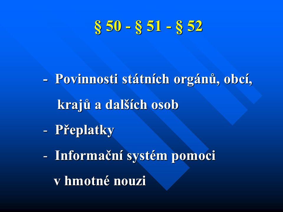 § 50 - § 51 - § 52 § 50 - § 51 - § 52 - Povinnosti státních orgánů, obcí, krajů a dalších osob krajů a dalších osob - Přeplatky - Informační systém pomoci v hmotné nouzi v hmotné nouzi