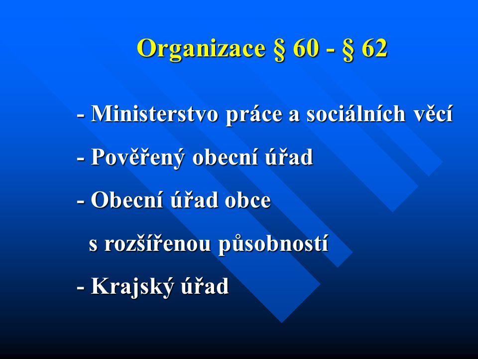 Organizace § 60 - § 62 - Ministerstvo práce a sociálních věcí - Pověřený obecní úřad - Obecní úřad obce s rozšířenou působností s rozšířenou působností - Krajský úřad