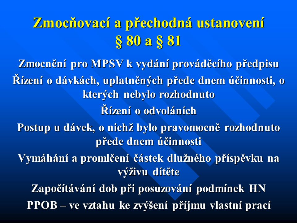 Zmocňovací a přechodná ustanovení § 80 a § 81 Zmocnění pro MPSV k vydání prováděcího předpisu Řízení o dávkách, uplatněných přede dnem účinnosti, o kt