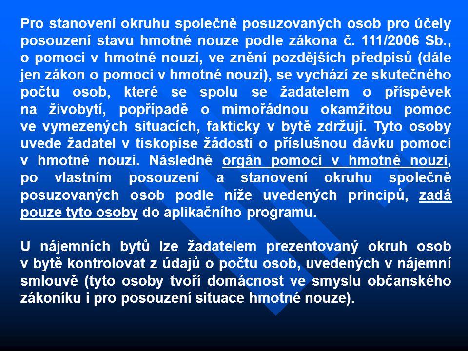 Pro stanovení okruhu společně posuzovaných osob pro účely posouzení stavu hmotné nouze podle zákona č. 111/2006 Sb., o pomoci v hmotné nouzi, ve znění