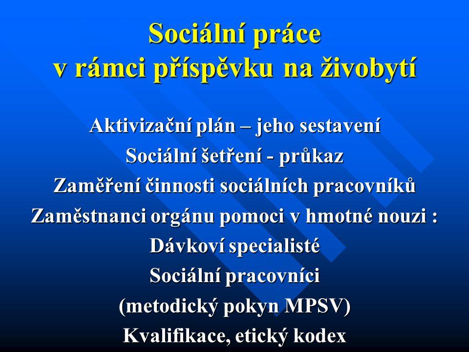Sociální práce v rámci příspěvku na živobytí Aktivizační plán – jeho sestavení Sociální šetření - průkaz Zaměření činnosti sociálních pracovníků Zaměs