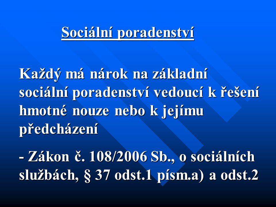Sociální poradenství Sociální poradenství Každý má nárok na základní sociální poradenství vedoucí k řešení hmotné nouze nebo k jejímu předcházení - Zákon č.