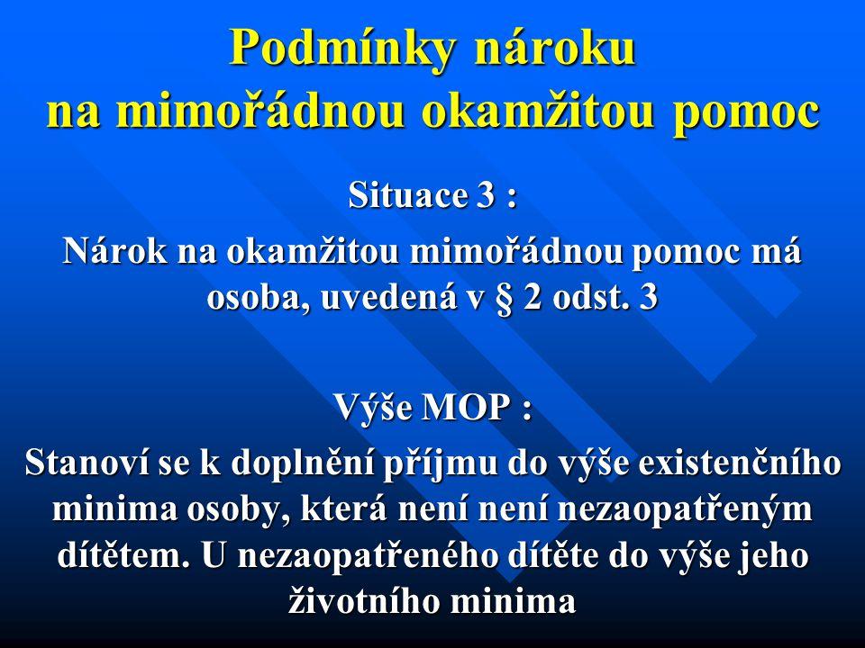 Podmínky nároku na mimořádnou okamžitou pomoc Situace 3 : Nárok na okamžitou mimořádnou pomoc má osoba, uvedená v § 2 odst. 3 Výše MOP : Stanoví se k