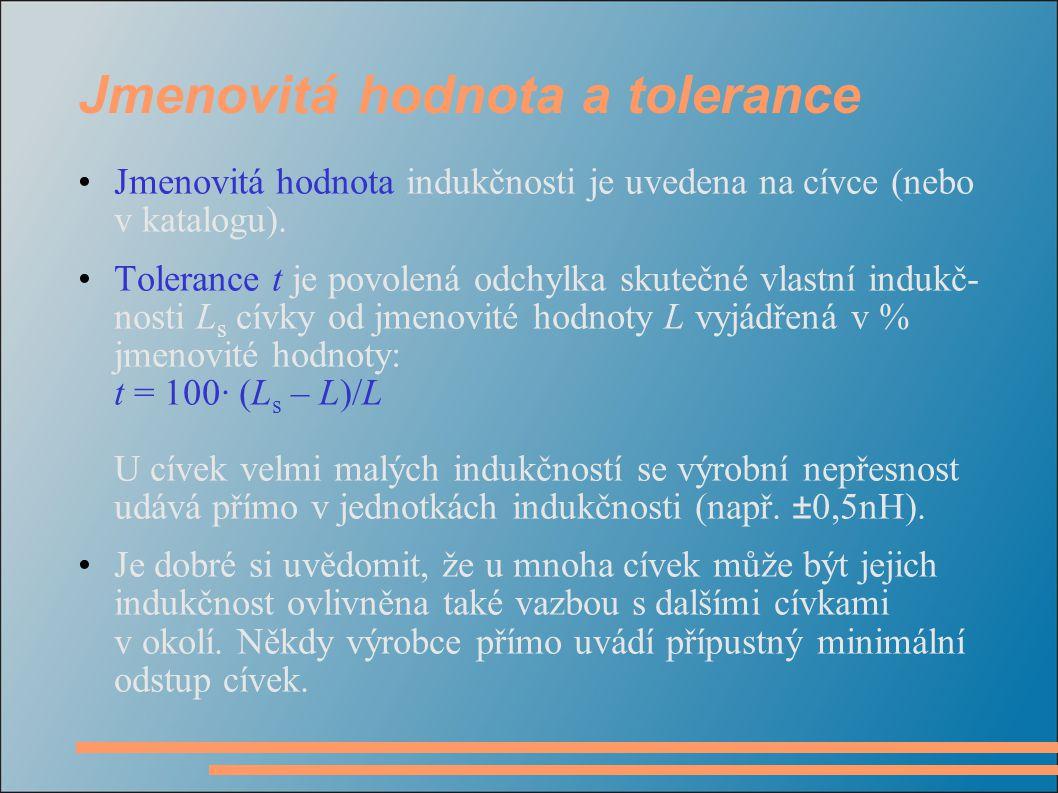 Jmenovitá hodnota a tolerance Jmenovitá hodnota indukčnosti je uvedena na cívce (nebo v katalogu). Tolerance t je povolená odchylka skutečné vlastní i