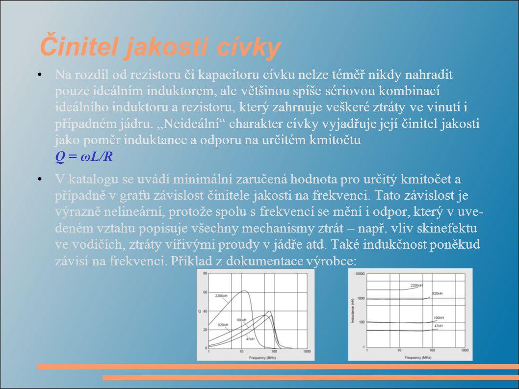 Činitel jakosti cívky Na rozdíl od rezistoru či kapacitoru cívku nelze téměř nikdy nahradit pouze ideálním induktorem, ale většinou spíše sériovou kom