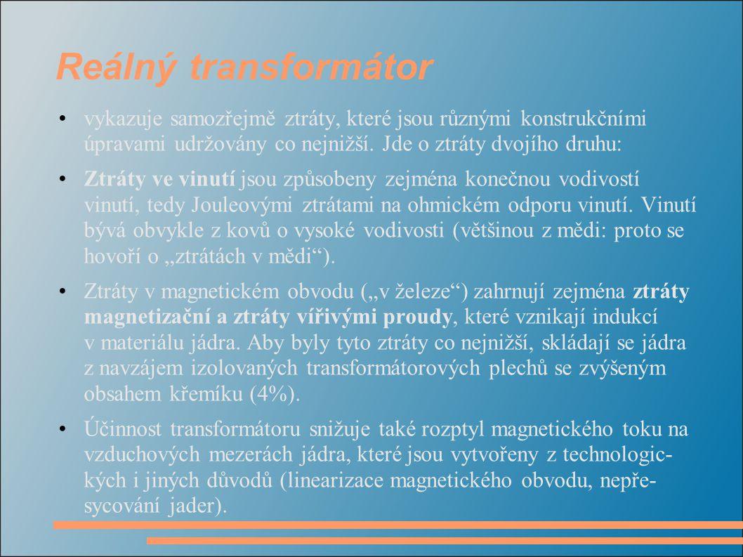 Reálný transformátor vykazuje samozřejmě ztráty, které jsou různými konstrukčními úpravami udržovány co nejnižší. Jde o ztráty dvojího druhu: Ztráty v