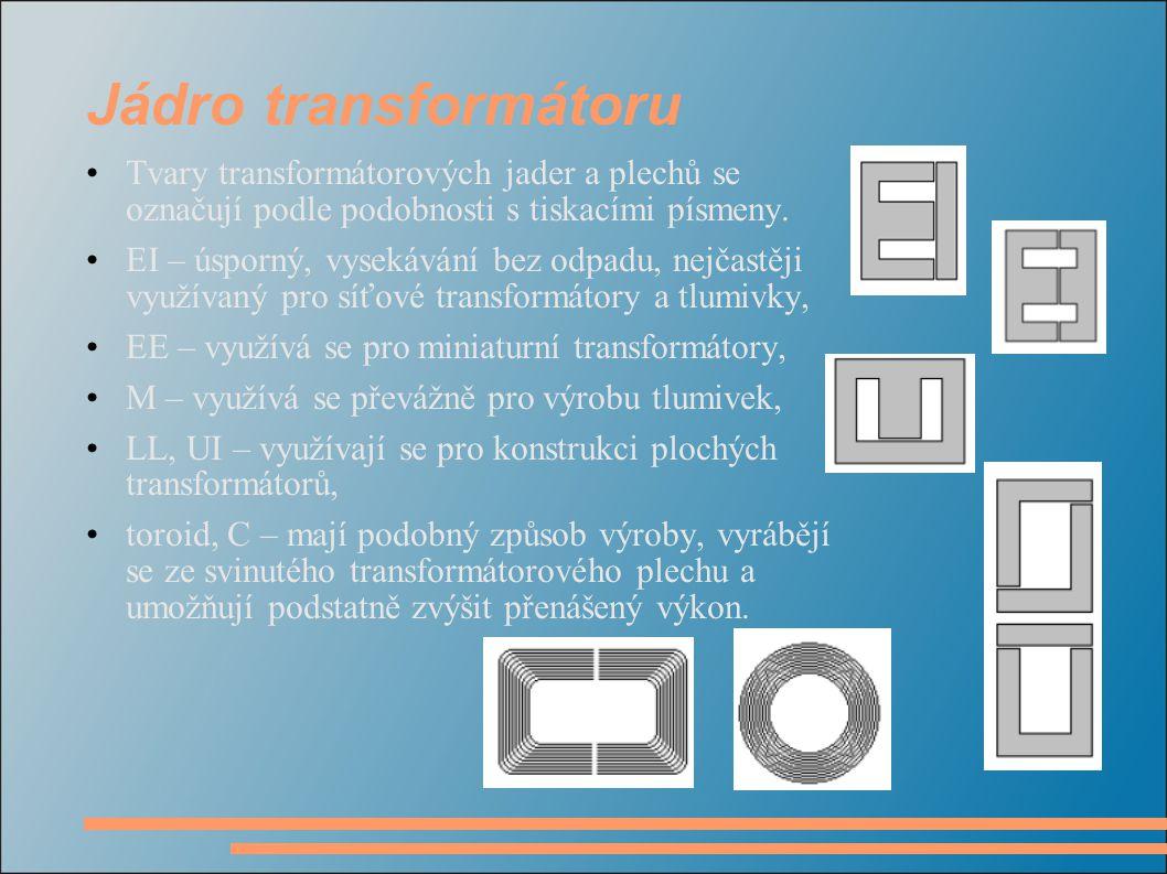 Jádro transformátoru Tvary transformátorových jader a plechů se označují podle podobnosti s tiskacími písmeny. EI – úsporný, vysekávání bez odpadu, ne