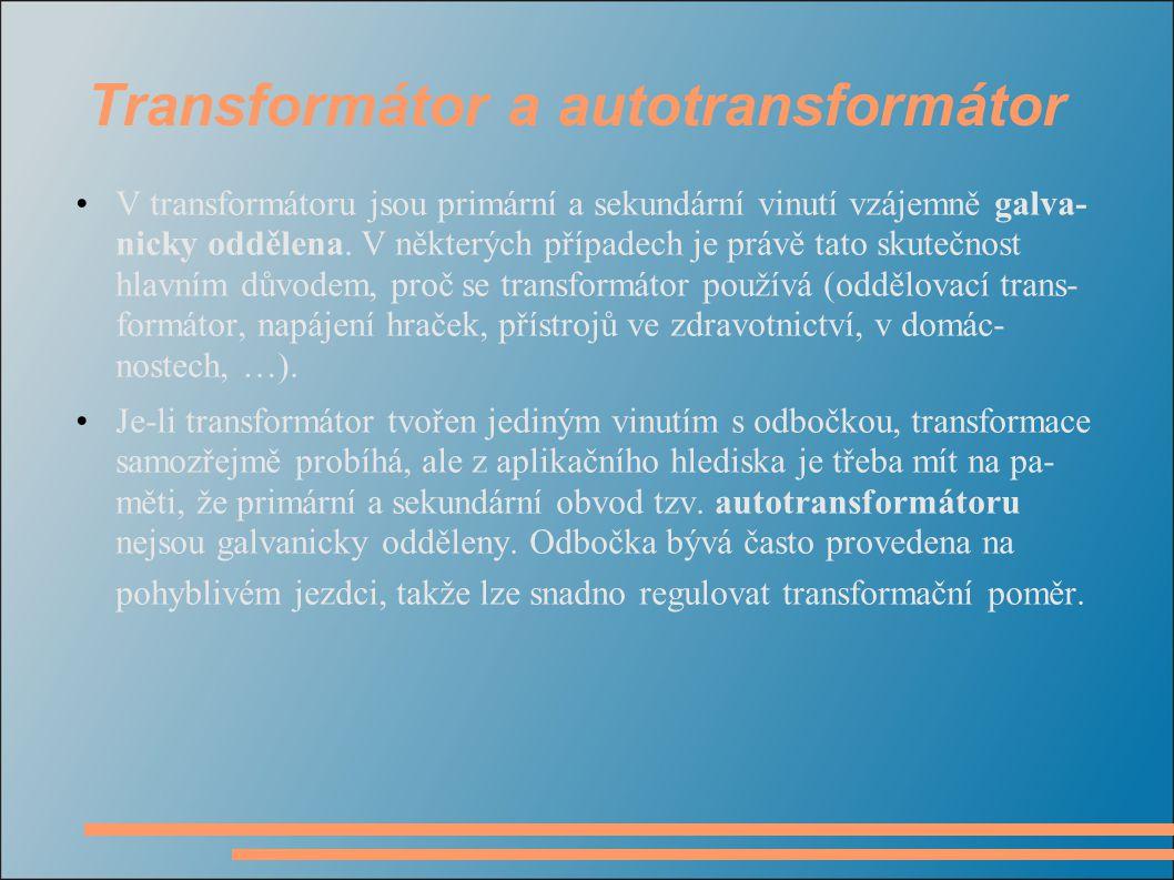 Transformátor a autotransformátor V transformátoru jsou primární a sekundární vinutí vzájemně galva- nicky oddělena. V některých případech je právě ta