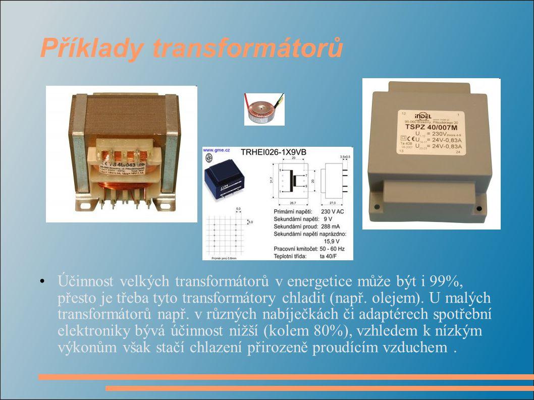 Příklady transformátorů Účinnost velkých transformátorů v energetice může být i 99%, přesto je třeba tyto transformátory chladit (např. olejem). U mal