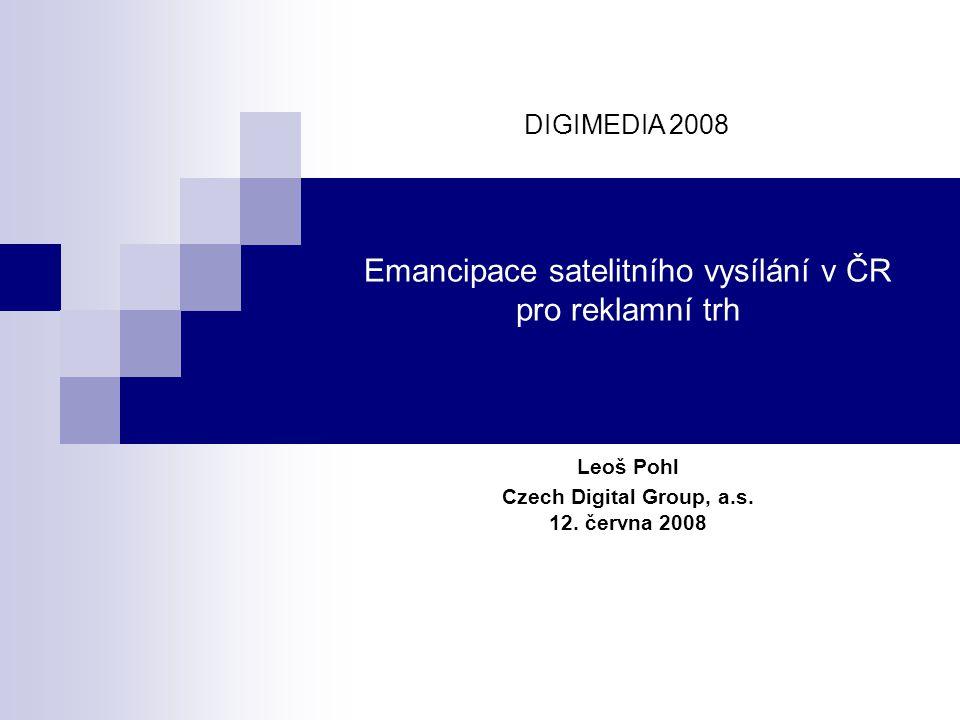 Emancipace satelitního vysílání v ČR pro reklamní trh Leoš Pohl Czech Digital Group, a.s.
